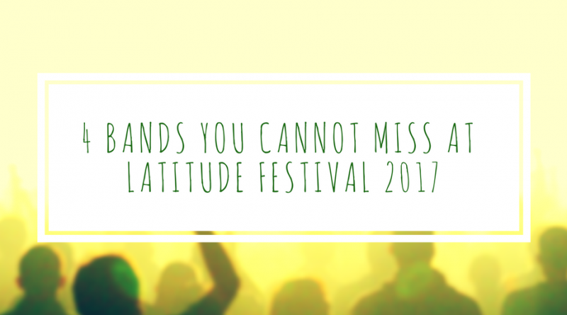 4 bands you cannot miss at latitude festival 2017