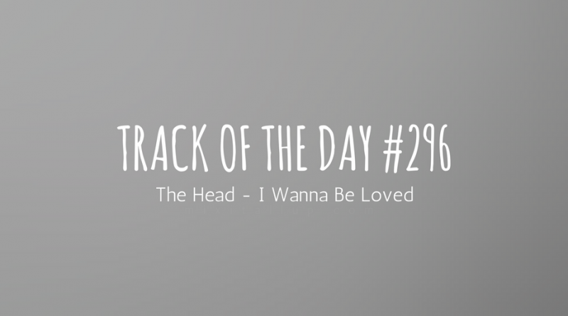 The Head - I Wanna Be Loved