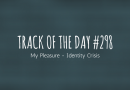 Track of the day #298: My Pleasure – Identity Crisis