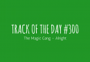Track of the day #300: The Magic Gang – Alright