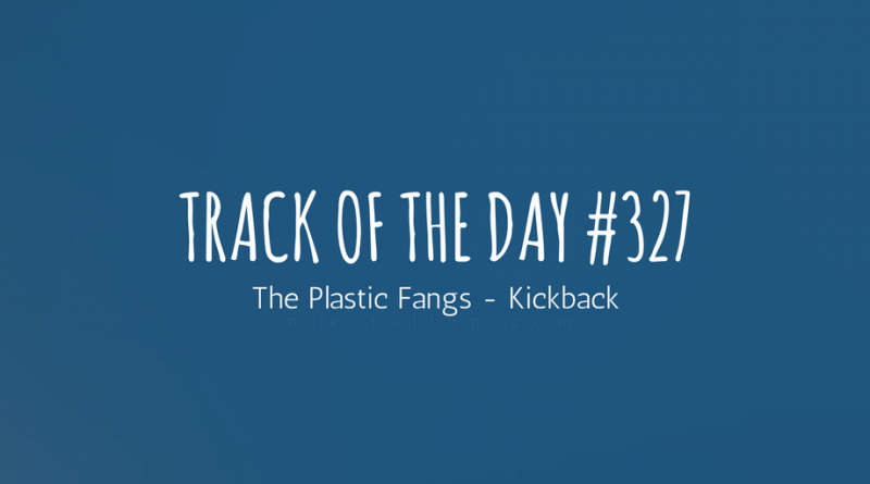 The Plastic Fangs - Kickback