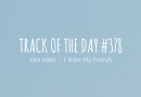 Track of the day #378: Alex Haller – I Want My Friends