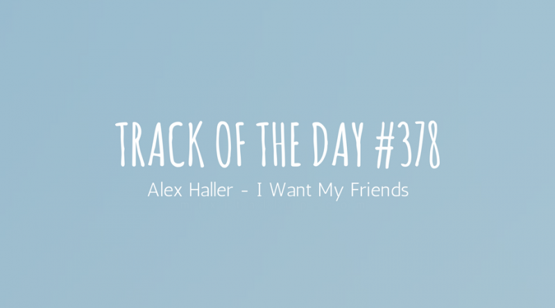 Alex Haller - I Want My Friends