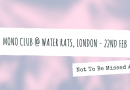 Not To Be Missed #10: Mono Club @ The Water Rats, London – 22nd Feb