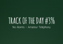 Track of the day #396: No Alarms – Amateur Telephony