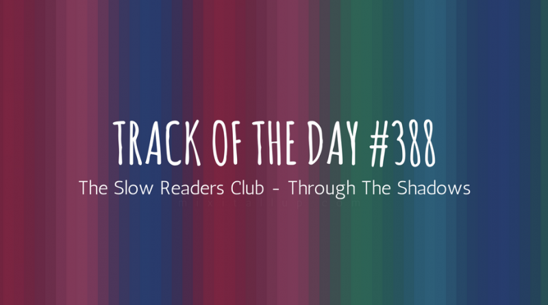 The Slow Readers Club - Through The Shadows
