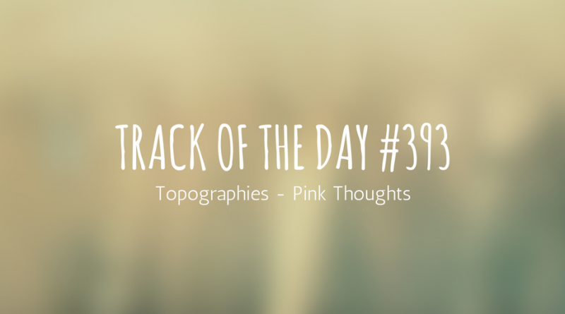 Topographies - Pink Thoughts