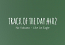 Track of the day #402: No Volcano – Like An Eagle