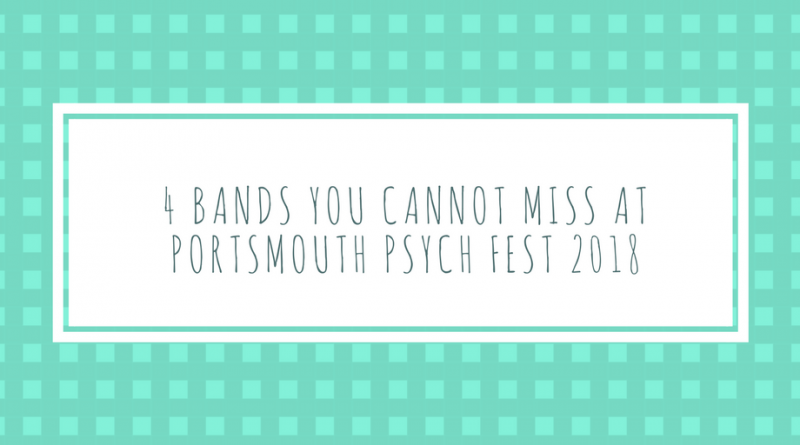 four bands you can't miss at Portsmouth Psych Festival 2018