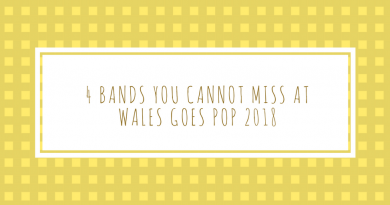 4 BANDS YOU CANNOT MISS AT WALES GOES POP 2018
