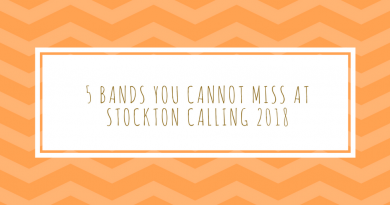 5 Bands You Cannot Miss At Stockton Calling 2018!