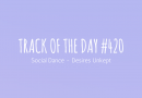 Track of the day #420: Social Dance – Desires Unkept