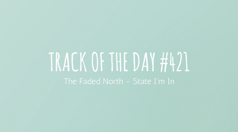 The Faded North - State I'm InThe Faded North - State I'm In