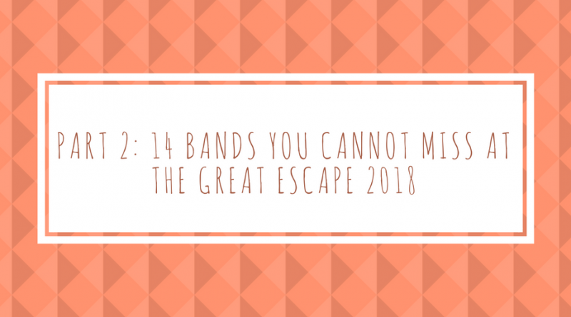 Part 2: 14 Bands You Can't Miss At The Great Escape 2018!