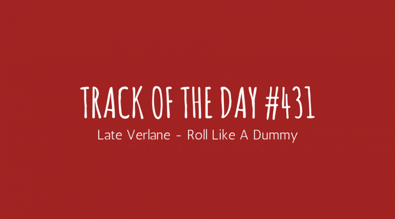 Late Verlane - Roll Like A Dummy