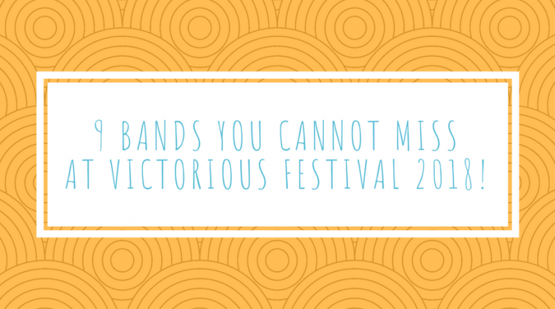9 Bands you cannot miss at Victorious Festival 2018!