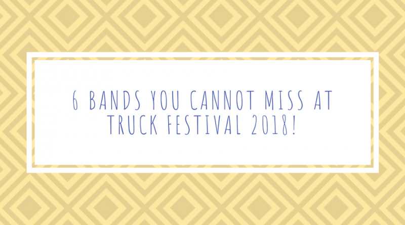 6 Bands You Cannot Miss at Truck Festival 2018!