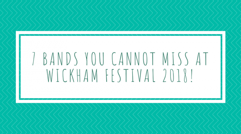 7 Bands you cannot miss at Wickham Festival 2018!