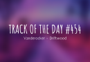 Track of the day #454: Vanderocker – Driftwood
