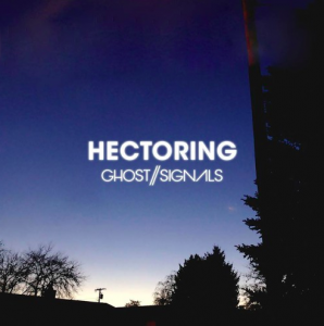 Hectoring - Ghost//Signals