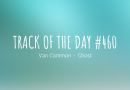 Track of the day #460: Van Common – Ghost