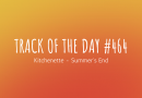 Track of the day #464: Kitchenette – Summer's End