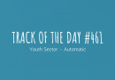 Track of the day #461: Youth Sector – Automatic