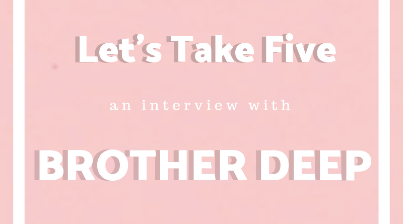 An interview with Brother Deep!
