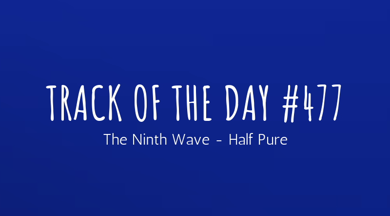 The Ninth Wave - Half Pure