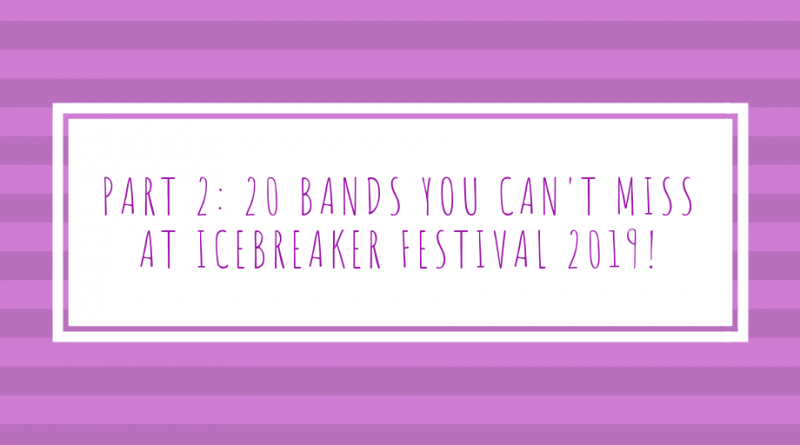 20 bands you cannot miss at Icebreaker Festival 2019!
