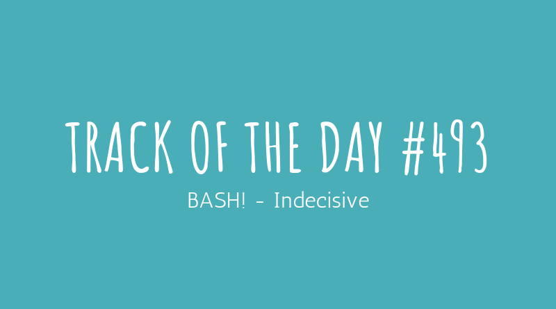 BASH! - Indecisive | Mix It All Up