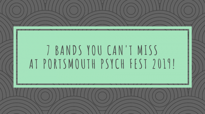 7 Bands you can't miss at Portsmouth Psych Fest 2019!