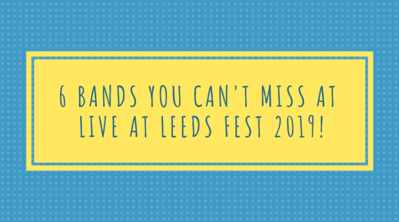 7 Bands you can't miss at Live at Leeds Fest 2019   Mix It All Up