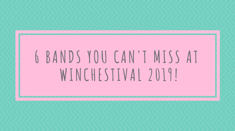 6 Bands You Can't Miss at Winchestival 2019!