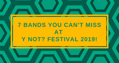 7 Bands you can't miss at Y Not? Festival 2019!