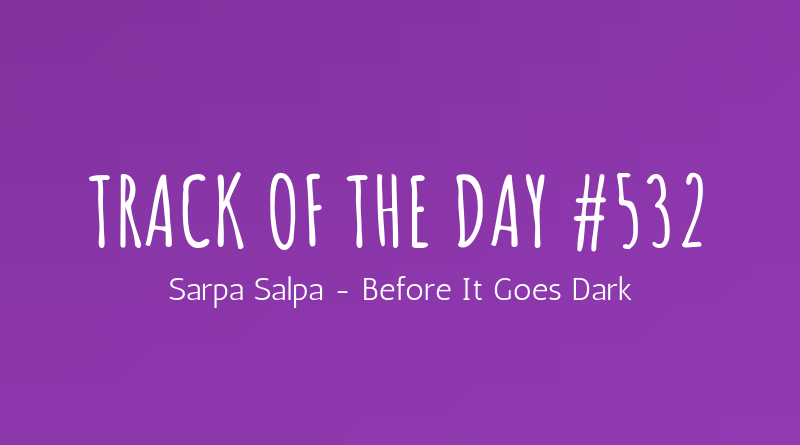 Sarpa Salpa - Before It Goes Dark