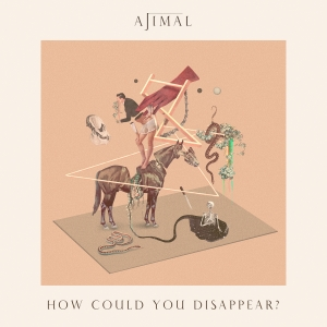 AJIMAL - How Could You Disappear?