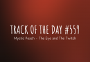 Track of the day #559: Mystic Peach – The Eye and The Twitch