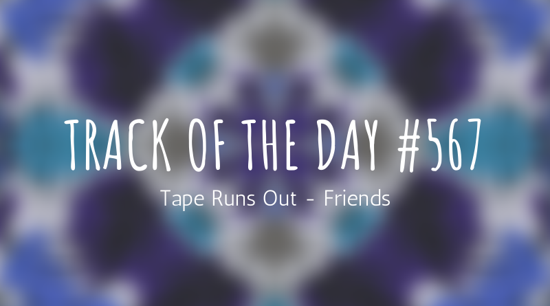 Tape Runs Out - Friends