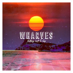 WHARVES - Nothing Left To Say