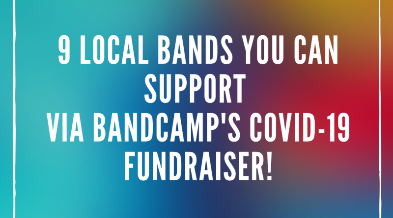 9 Local Bands You Can Support Via Bandcamp's Covid-19 Fundraiser!