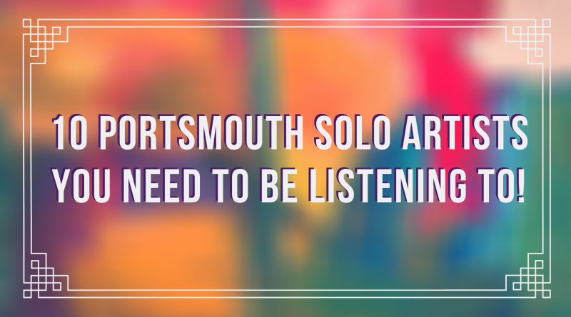 10 Portsmouth Solo Artists You Need to be Listening to!