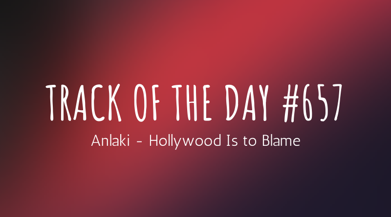 Anlaki - Hollywood Is to Blame