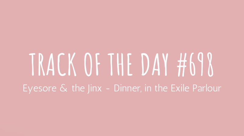 Eyesore & the Jinx - Dinner, in the Exile Parlour