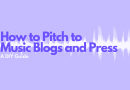 How to Pitch to Music Blogs and Press - A DIY Guide