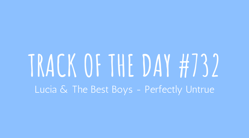 Lucia & The Best Boys - Perfectly Untrue