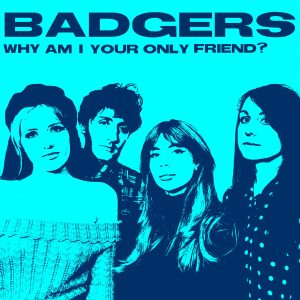 BADGERS - Why Am I Your Only Friend?