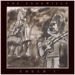 The Zangwills - Could I