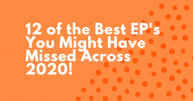 12 of the Best EP's You Might Have Missed Across 2020!