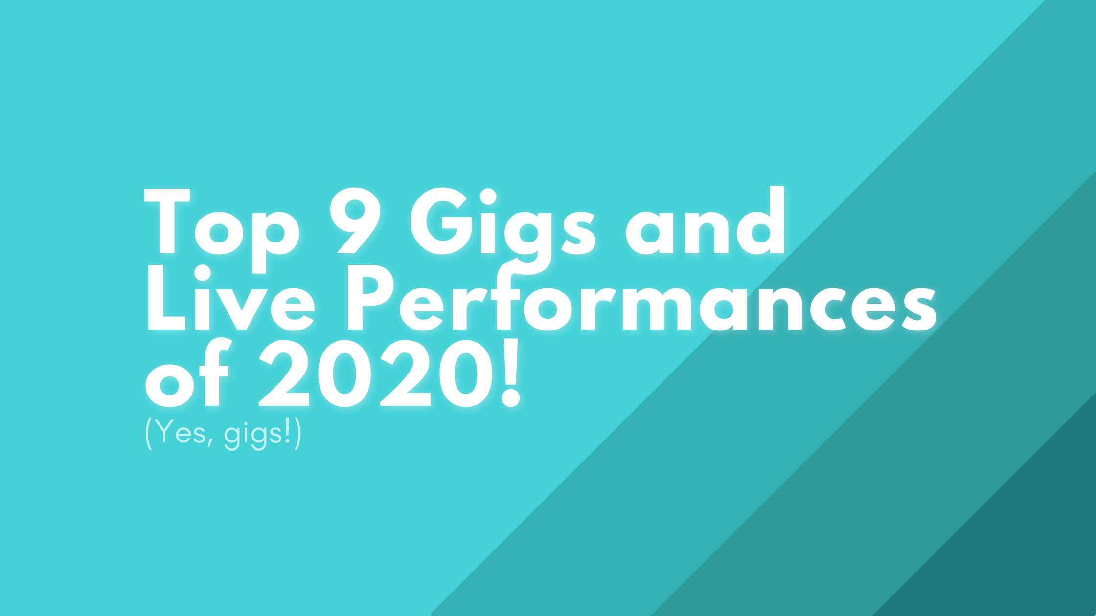 Top 9 Gigs and Live Performances of 2020!